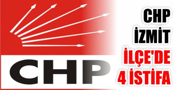 CHP İzmit İlçe'de 4 istifa daha