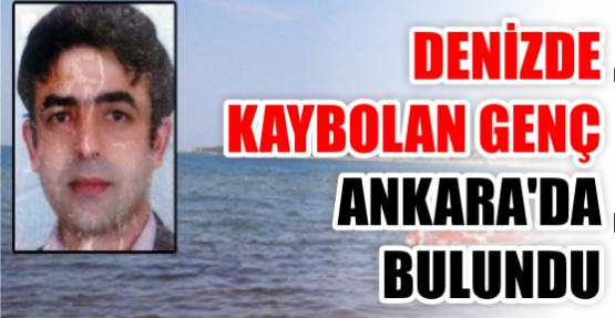 Denizde kaybolan genç Ankara'da bulundu