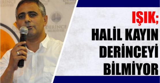 Derince Belediye Başkan Yardımcısı Işık'tan Halil Kayın'ın açıklamalarına cevap;