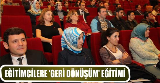 EĞİTİMCİLERE 'GERİ DÖNÜŞÜM' EĞİTİMİ