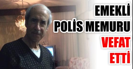 EMEKLİ  POLİS MEMURU VEFAT ETTİ