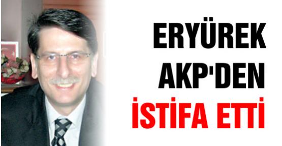 Eryürek AKP'den istifa etti