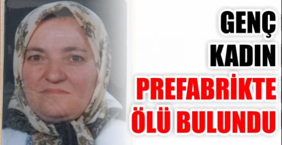Genç kadın prefabrikte ölü Bulundu