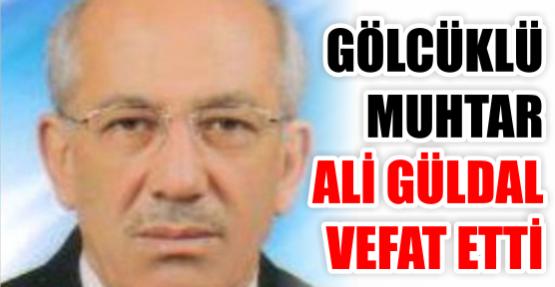 Gölcüklü muhtar Ali Güldal vefat etti