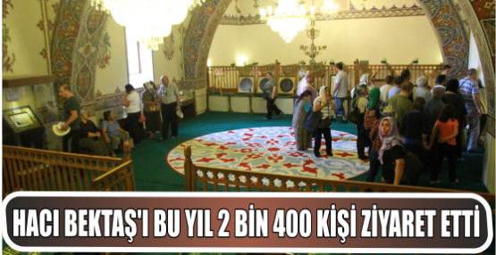 Hacı Bektaş'ı bu yıl 2 bin 400 can ziyaret etti
