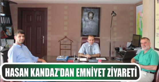 HASAN KANDAZ'DAN EMNİYET ZİYARETİ