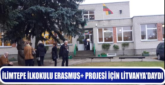 İLİMTEPE İLKOKULU ERASMUS+ PROJESİ İÇİN LİTVANYA'DAYDI.