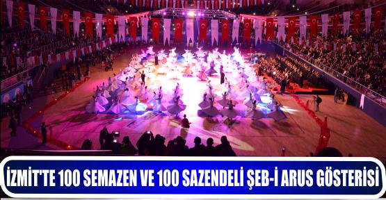 İZMİT'TE 100 SEMAZEN VE 100 SAZENDELİ ŞEB-İ ARUS GÖSTERİSİ