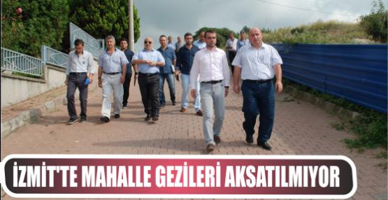 İZMİT'TE MAHALLE GEZİLERİ AKSATILMIYOR