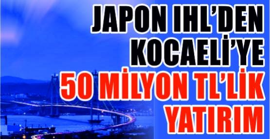 Japon IHL'den Kocaeli'ye 50 milyon TL'lik yatırım