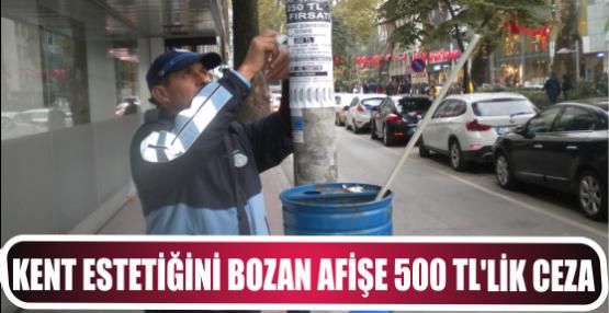 KENT ESTETİĞİNİ BOZAN AFİŞE 500 TL'LİK CEZA