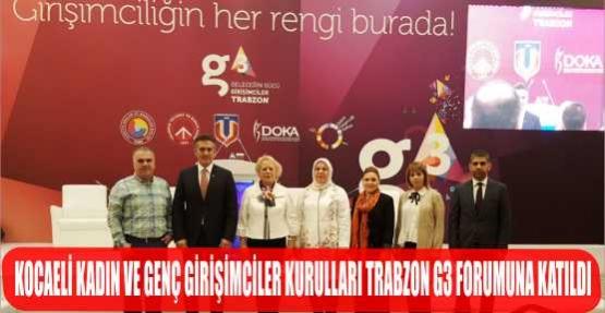 KOCAELİ KADIN VE GENÇ GİRİŞİMCİLER KURULLARI TRABZON G3 FORUMUNA KATILDI