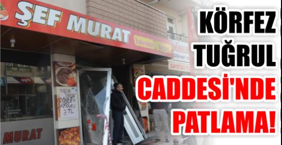 KÖRFEZ TUĞRUL CADDESİ'NDE PATLAMA!