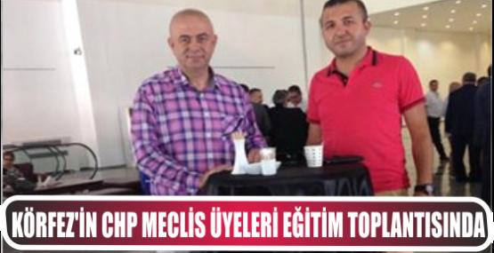 KÖRFEZ'İN CHP MECLİS ÜYELERİ EĞİTİM TOPLANTISINDA