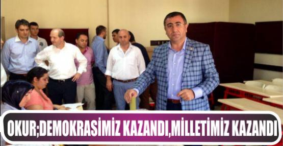Mehmet Ali OKUR: Demokrasimiz kazandı, Milletimiz kazandı…
