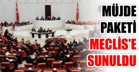 MÜJDE PAKETİ MECLİS'E SUNULDU