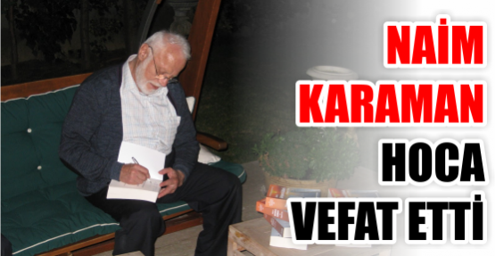 Naim Karaman hoca vefat etti