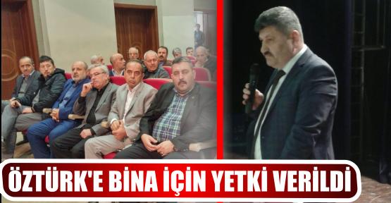 ÖZTÜRK'E BİNA İÇİN YETKİ VERİLDİ