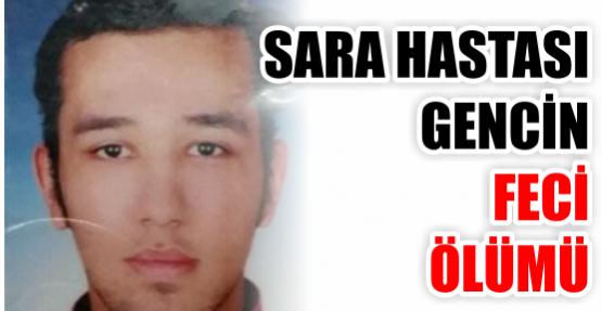 Sara hastası genç feci şekilde öldü