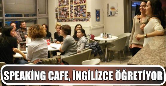 SPEAKİNG CAFE, İNGİLİZCE ÖĞRETİYOR