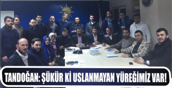 Tandoğan: Şükür ki uslanmayan yüreğimiz var!