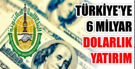 TÜRKİYE'YE 6 MİLYAR  DOLARLIK YATIRIM
