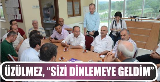 """ÜZÜLMEZ, """"SİZİ DİNLEMEYE GELDİM"""""""